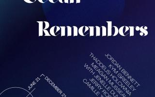 What the Ocean Remembers Exhibition